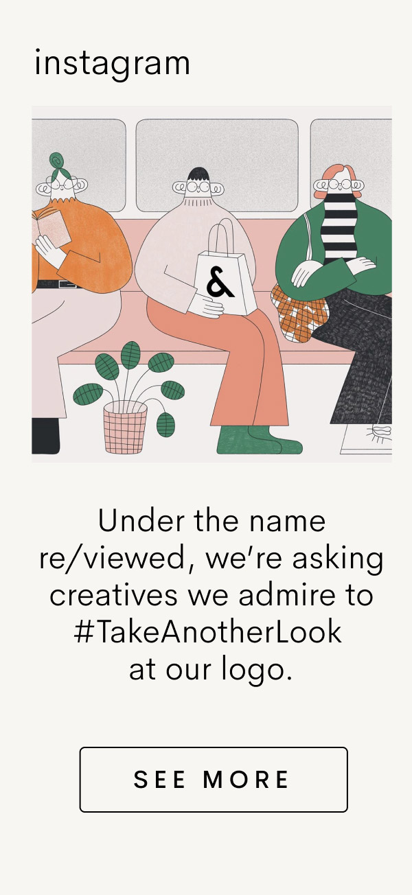 Under the name re/viewed, we're asking creatives we admire to #TakeAnotherLook at our logo.